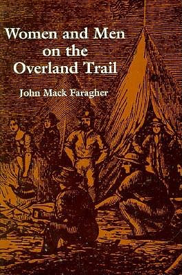 Women and Men on the Overland Trail (Historical Publications), Faragher, Professor John Mack
