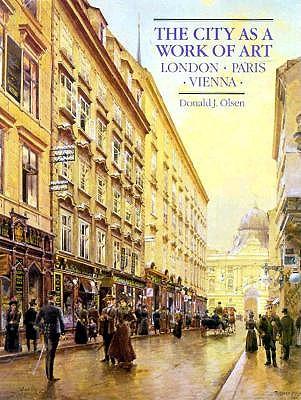 The City as a Work of Art: London, Paris, Vienna, MR. DONALD J. OLSEN