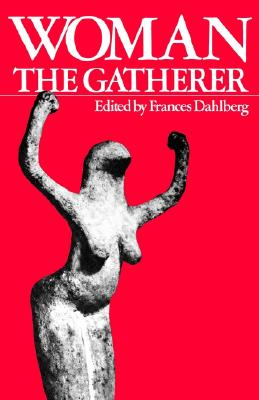 Woman the Gatherer, Dahlberg,Frances