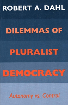 Image for Dilemmas of Pluralist Democracy: Autonomy vs. Control (Yale Studies in Political Science)