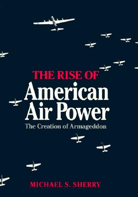 Image for The Rise of American Air Power : The Creation of Armageddon