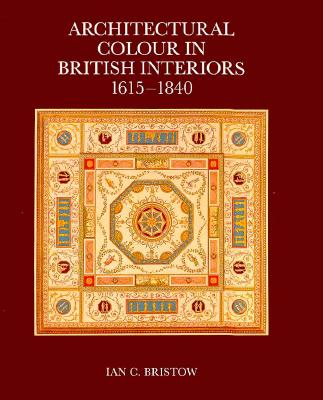 Image for Architectural Colour in British Interiors, 1615-1840 (The Paul Mellon Centre for Studies in British Art) First Edition