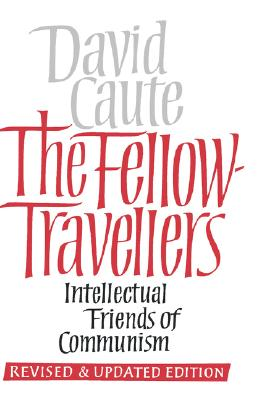 The Fellow-Travellers: Intellectual Friends of Communism, Caute, David
