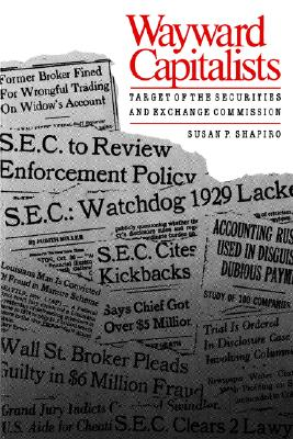 Image for Wayward Capitalists: Target of the Securities and Exchange Commission (Yale Studies on White-Collar Crime Series)