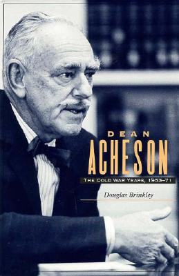 Dean Acheson: The Cold War Years, 1953-71, Brinkley, Douglas