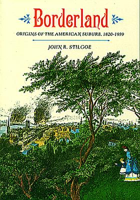 Image for Borderland: Origins of the American Suburb, 1820-1939