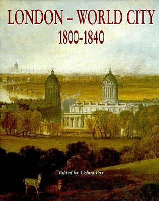 London - World City: 1800-1840, CELINA FOX