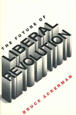 The Future of Liberal Revolution, Ackerman, Bruce