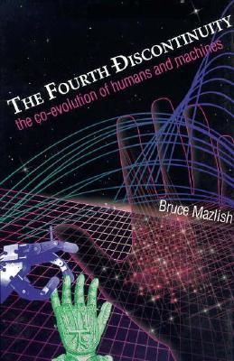 Image for The Fourth Discontinuity: The Co-Evolution of Humans and Machines