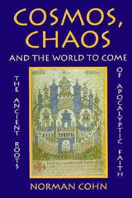 Image for Cosmos, Chaos and the World to Come: The Ancient Roots of Apocalyptic Faith