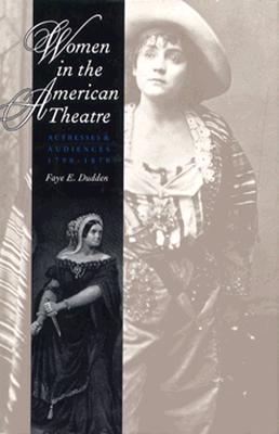Image for Women in the American Theatre: Actresses and Audiences, 1790-1870