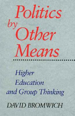 Politics by Other Means: Higher Education and Group Thinking, Bromwich, David