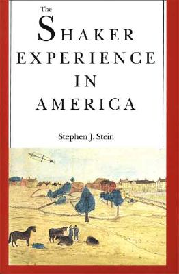 The Shaker Experience in America: A History of the United Society of Believers, Stephen J. Stein