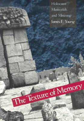 Image for Texture of Memory: Holocaust Memorials and Meaning
