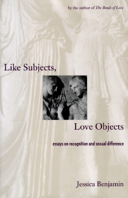 Image for Like Subjects, Love Objects: Essays on Recognition and Sexual Difference