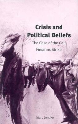 Image for Crisis and Political Beliefs: The Case of the Colt Firearms Strike