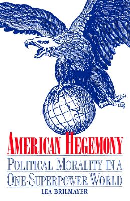 Image for American Hegemony: Political Morality in a One-Superpower World