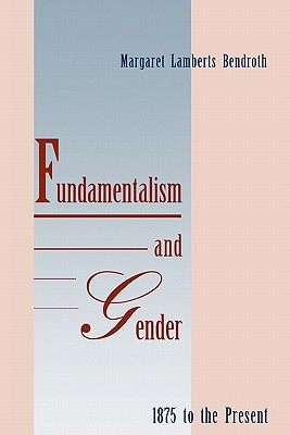 Image for Fundamentalism and Gender 1875 to the Present