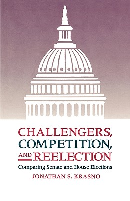 Image for Challengers, Competition, and Reelection: Comparing Senate and House Elections