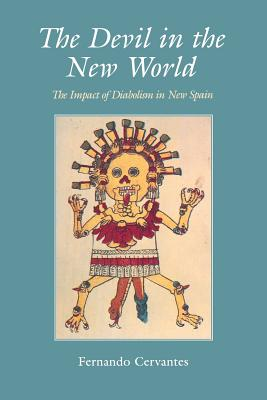 Image for The Devil in the New World: The Impact Of Diabolism In New Spain