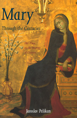 Image for Mary Through the Centuries: Her Place in the History of Culture