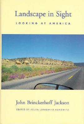 Landscape in Sight: Looking at America, Jackson, John Brinckerhoff