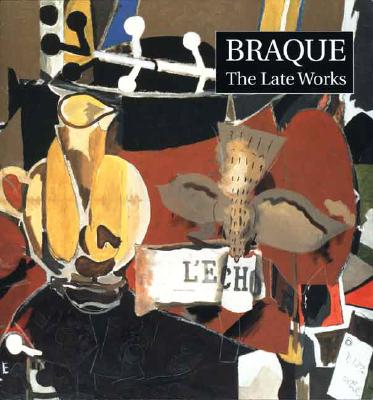 Braque: The Late Works, John Golding, Stephanie Bowness and Isabelle Monod-Fontaine