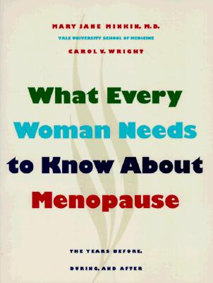 Image for What Every Woman Needs to Know about Menopause: The Years Before, During, and After