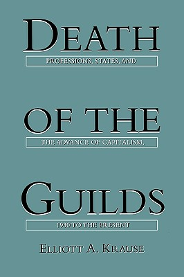 Image for Death of the Guilds: Professions, States, and the Advance of Capitalism, 1930 to the Present