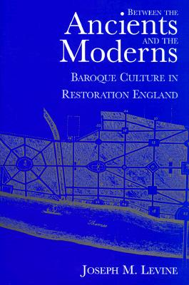 Image for Between the Ancients and Moderns: Baroque Culture in Restoration England