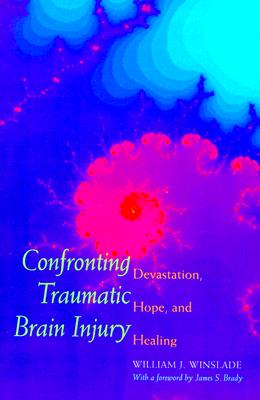 Image for Confronting Traumatic Brain Injury : Devastation, Hope, and Healing