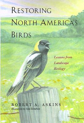 Restoring North America's Birds: Lessons from Landscape Ecology, Askins, Robert A.