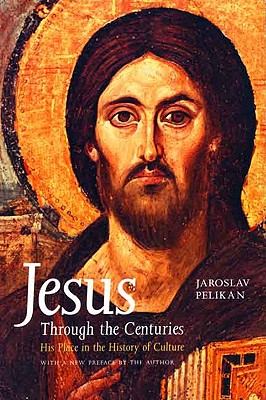 Jesus Through the Centuries : His Place in the History of Culture, JAROSLAV PELIKAN