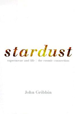 Stardust: Supernovae and Life -- The Cosmic Connection, Gribbin, Dr. John; Gribbin, Mary