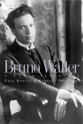 Bruno Walter: A World Elsewhere, Erik Ryding, Ms. Rebecca Pechefsky