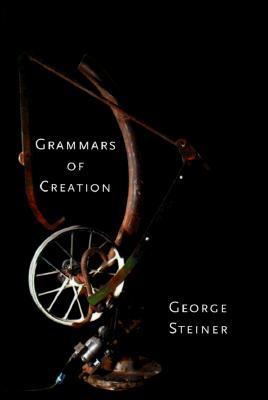 Grammars of Creation, GEORGE STEINER