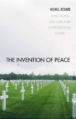 Image for The Invention of Peace: Reflections on War and International Order