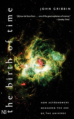 Image for The Birth of Time: How Astronomers Measured the Age of the Universe