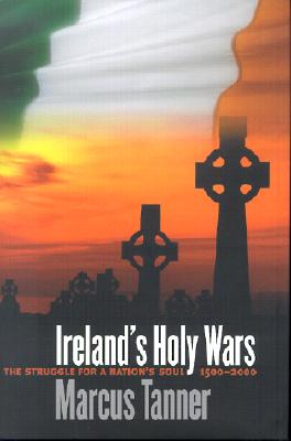 Image for Ireland's Holy Wars: The Struggle for a Nation's Soul, 1500-2000