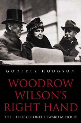 Image for Woodrow Wilson's Right Hand: The Life of Colonel Edward M. House