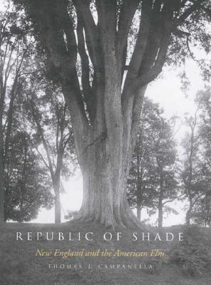 Image for Republic of Shade: New England and the American Elm