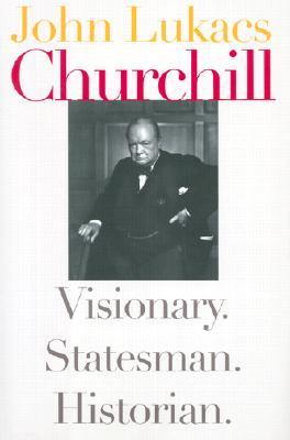 Churchill: Visionary. Statesman. Historian., Lukacs, John