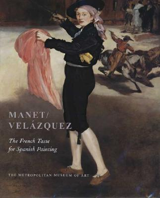 Image for Manet/Velázquez: The French Taste for Spanish Painting (Metropolitan Museum of Art Series)
