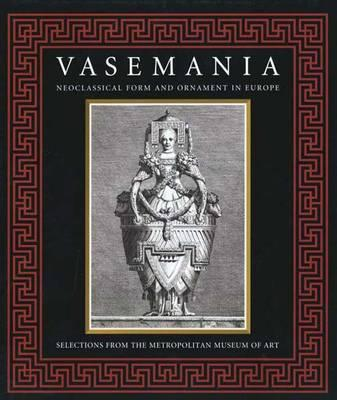 Image for Vasemania - Form and Ornament in Neoclassical Europe
