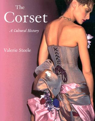 The Corset: A Cultural History, Valerie Steele