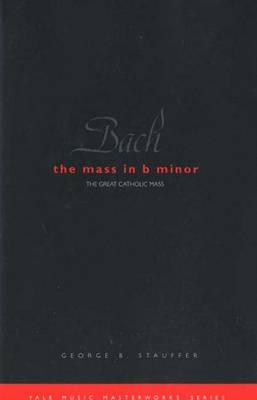 Bach: The Mass in B Minor, George B. Stauffer