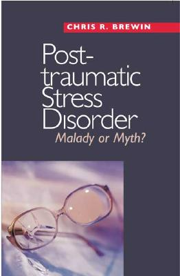 Image for Posttraumatic Stress Disorder: Malady or Myth?