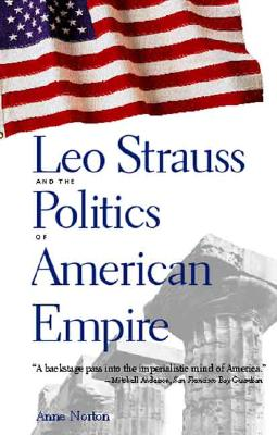 Leo Strauss and the Politics of American Empire, Norton, Anne