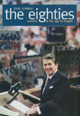 Image for The Eighties: America in the Age of Reagan