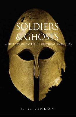 Image for Soldiers and Ghosts: A History of Battle in Classical Antiquity